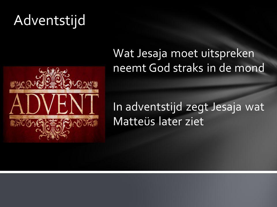 Adventstijd Wat Jesaja moet uitspreken neemt God straks in de mond In adventstijd zegt Jesaja wat Matteüs later ziet