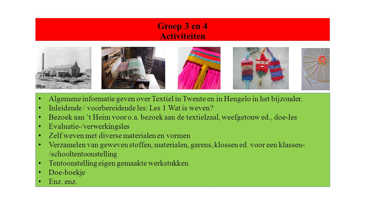 Groep 3 en 4 Activiteiten Algemene informatie geven over Textiel in Twente en in Hengelo in het bijzonder.