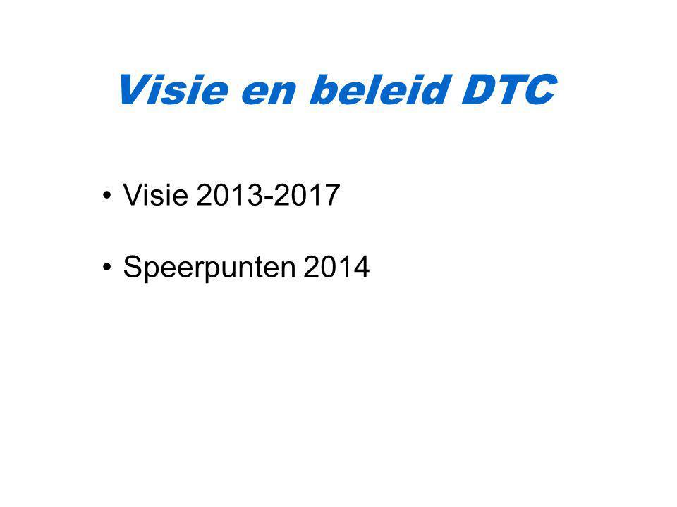 Visie en beleid DTC Visie 2013-2017 Speerpunten 2014