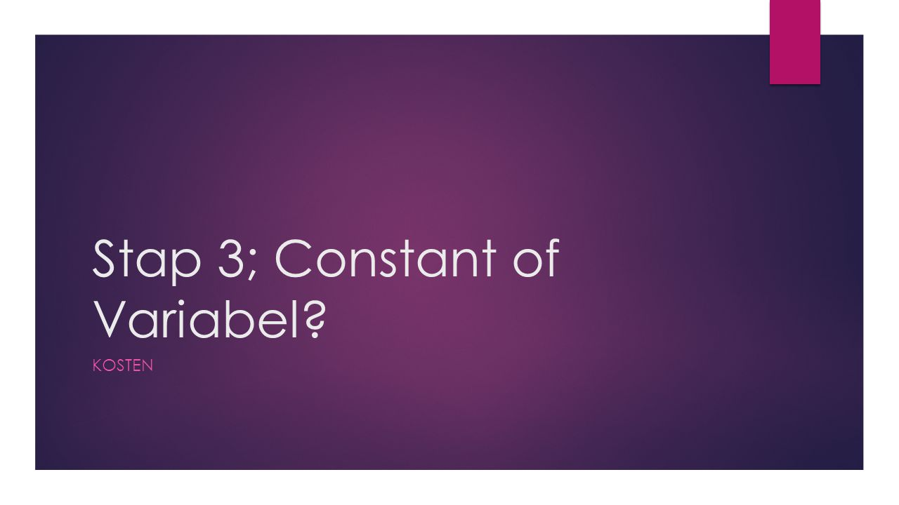 Stap 3; Constant of Variabel