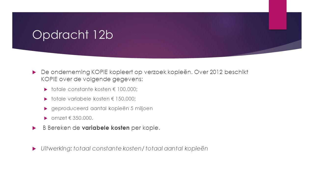 Opdracht 12b De onderneming KOPIE kopieert op verzoek kopieën. Over 2012 beschikt KOPIE over de volgende gegevens: