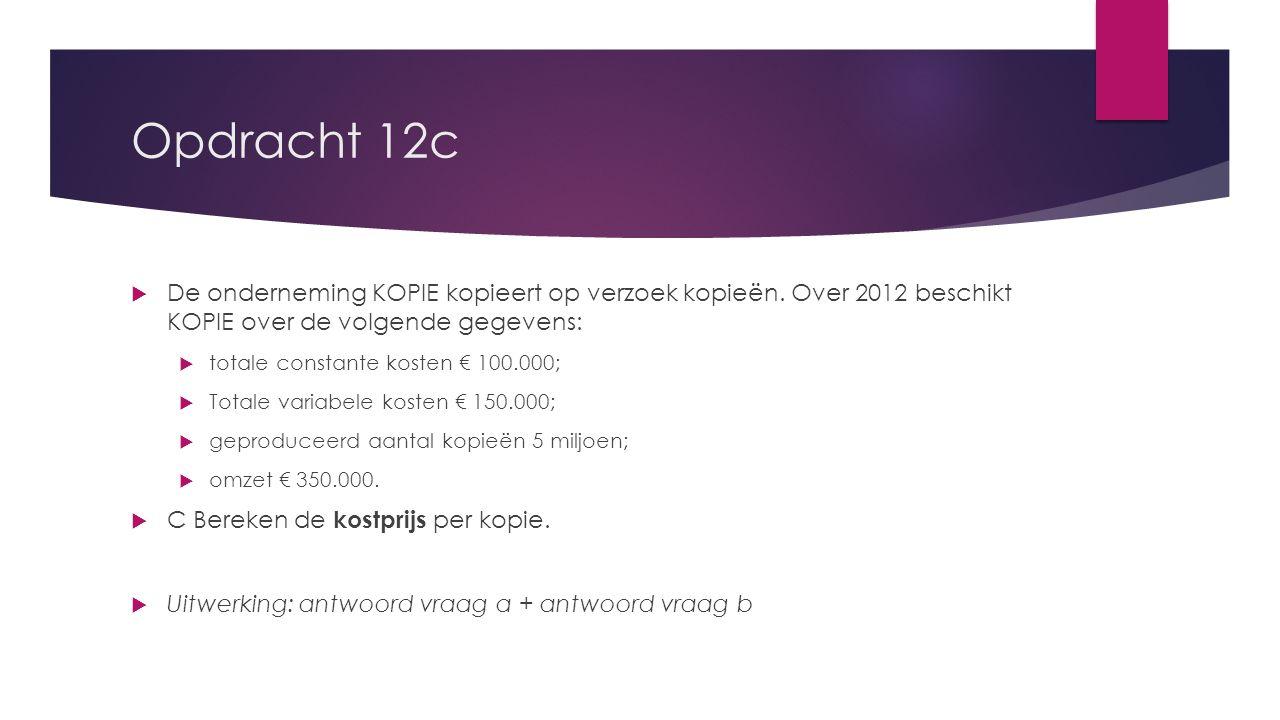 Opdracht 12c De onderneming KOPIE kopieert op verzoek kopieën. Over 2012 beschikt KOPIE over de volgende gegevens: