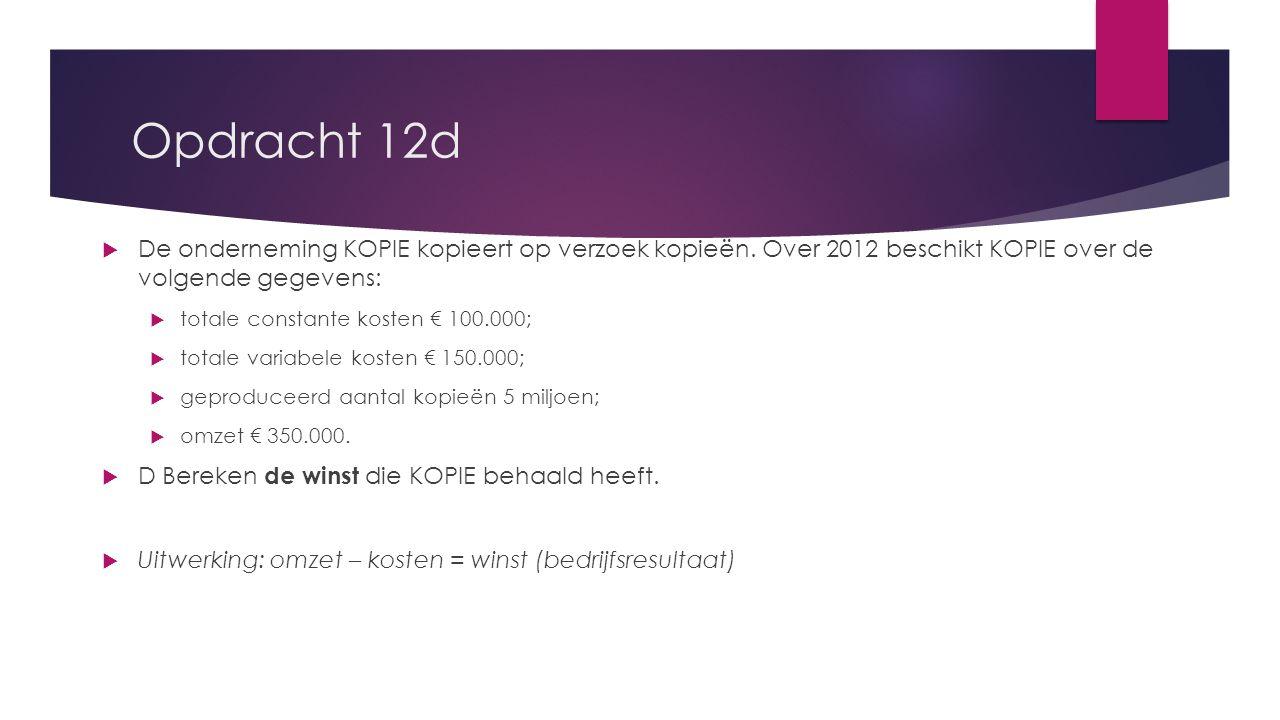 Opdracht 12d De onderneming KOPIE kopieert op verzoek kopieën. Over 2012 beschikt KOPIE over de volgende gegevens: