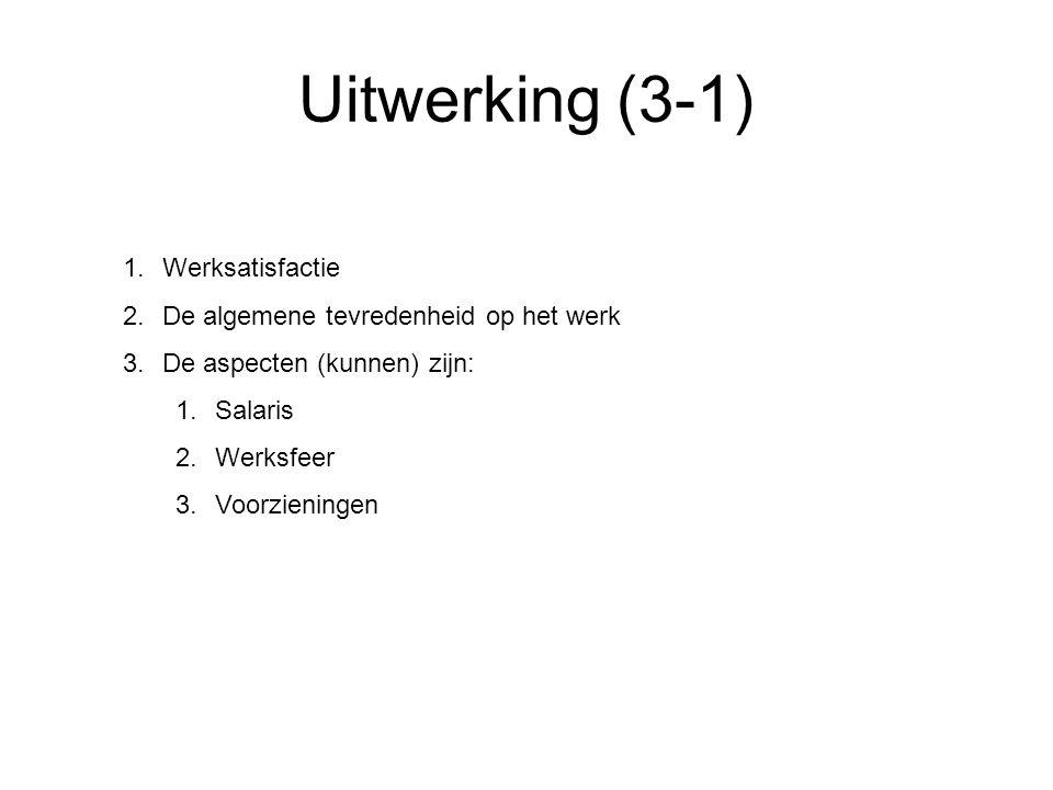 Uitwerking (3-1) Werksatisfactie De algemene tevredenheid op het werk