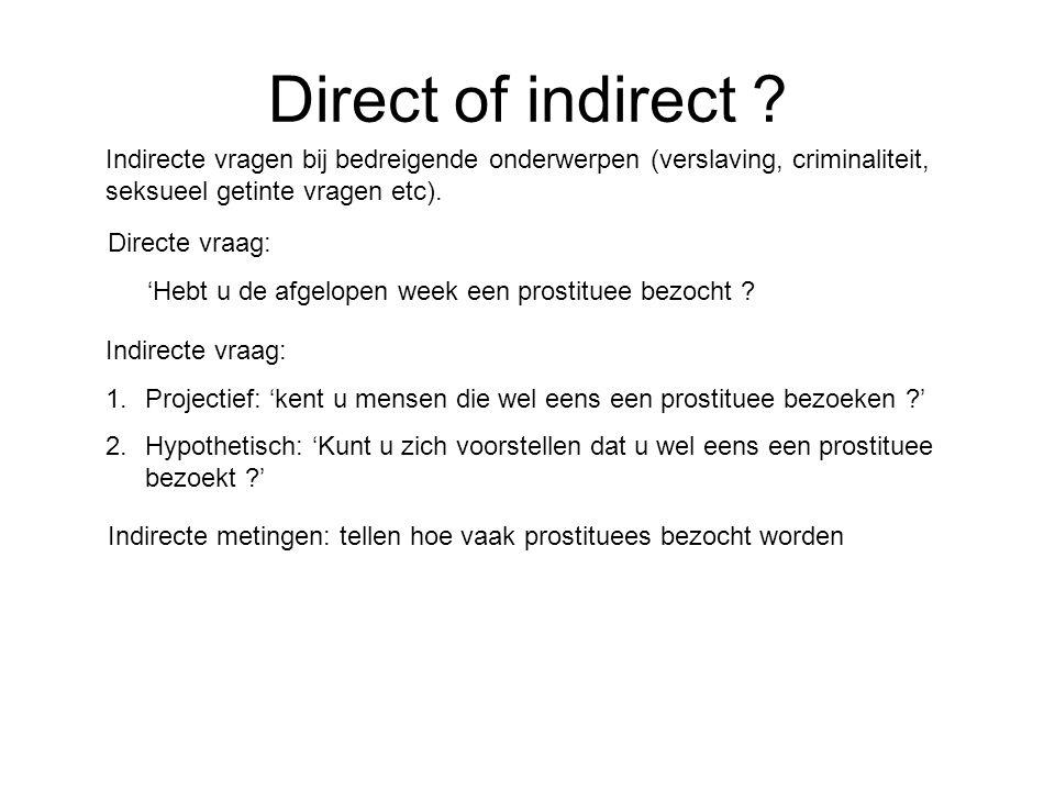 Direct of indirect Indirecte vragen bij bedreigende onderwerpen (verslaving, criminaliteit, seksueel getinte vragen etc).