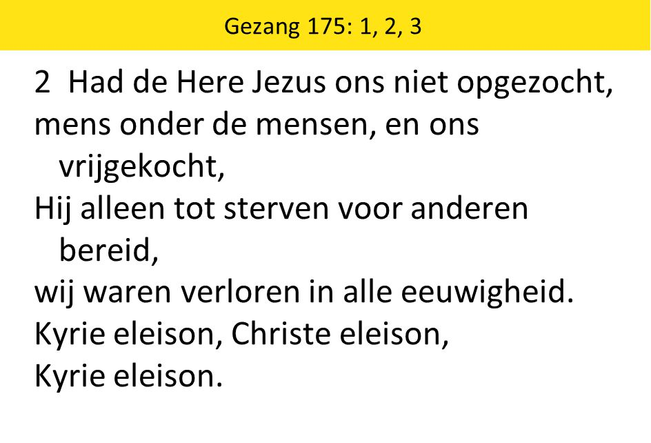 2 Had de Here Jezus ons niet opgezocht,