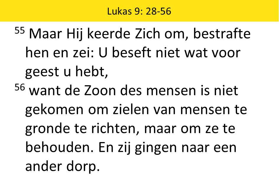 Lukas 9: 28-56 55 Maar Hij keerde Zich om, bestrafte hen en zei: U beseft niet wat voor geest u hebt,