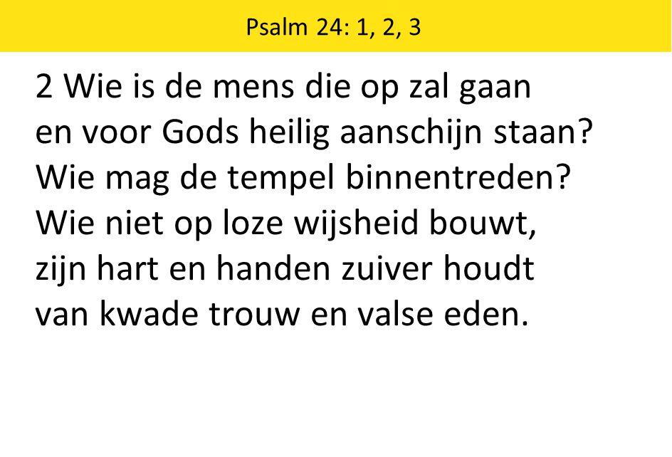 2 Wie is de mens die op zal gaan en voor Gods heilig aanschijn staan