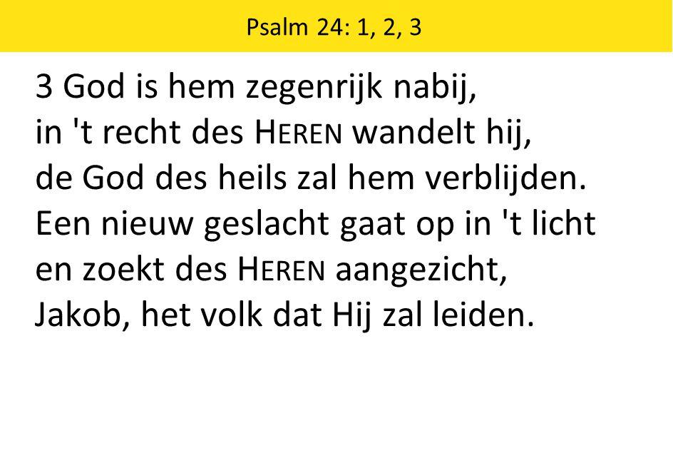 3 God is hem zegenrijk nabij, in t recht des Heren wandelt hij,