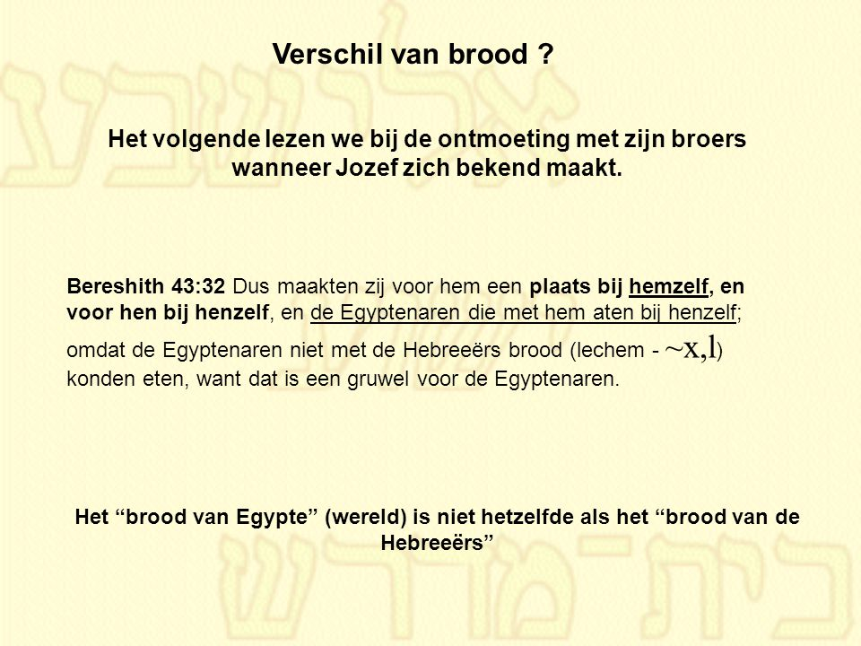 Verschil van brood Het volgende lezen we bij de ontmoeting met zijn broers wanneer Jozef zich bekend maakt.