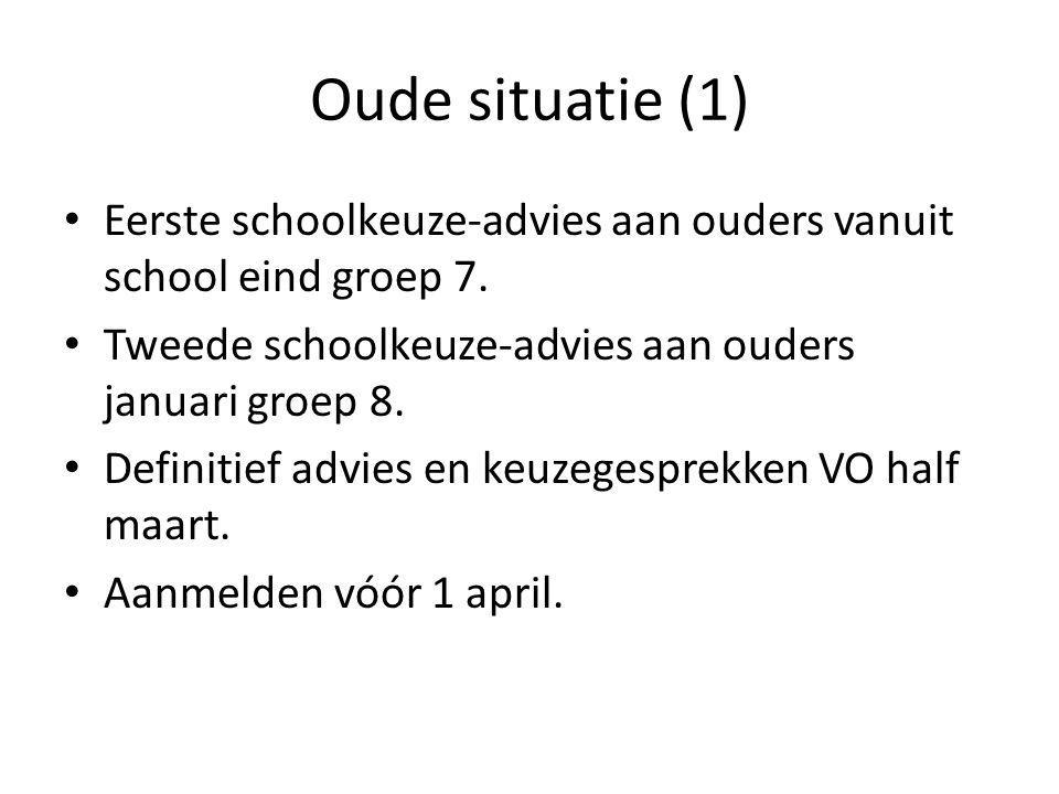 Oude situatie (1) Eerste schoolkeuze-advies aan ouders vanuit school eind groep 7. Tweede schoolkeuze-advies aan ouders januari groep 8.