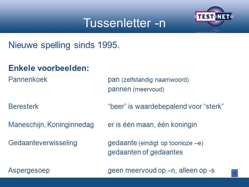 Tussenletter -n Nieuwe spelling sinds 1995. Enkele voorbeelden: