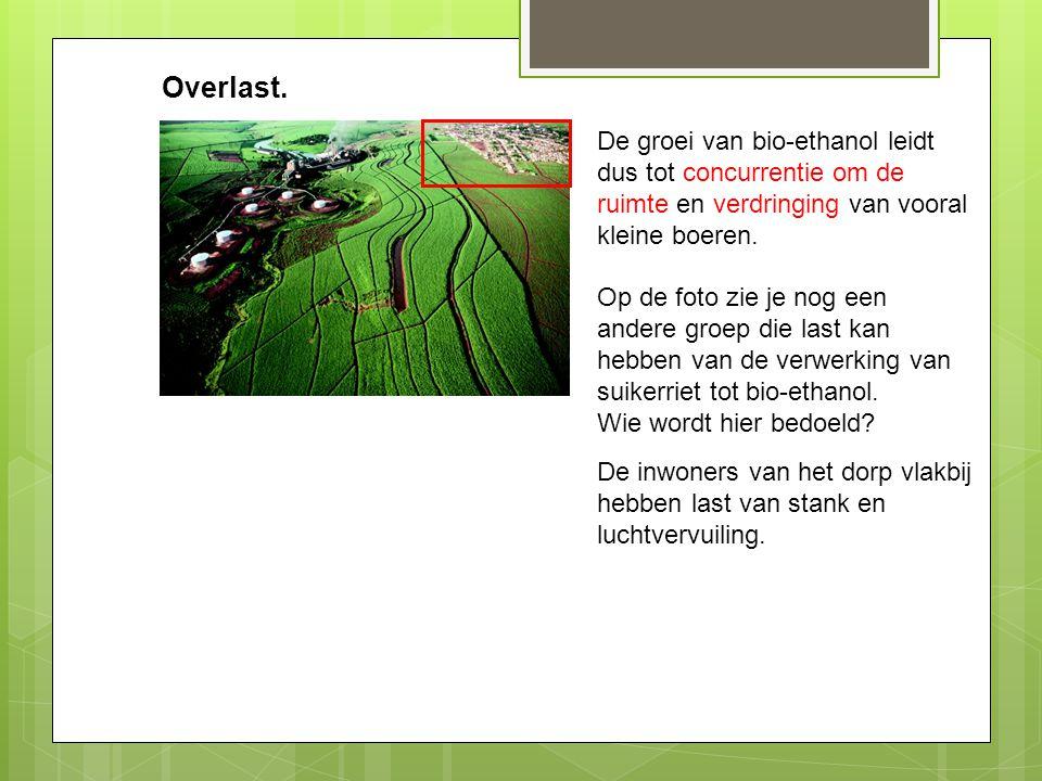 Overlast. De groei van bio-ethanol leidt dus tot concurrentie om de ruimte en verdringing van vooral kleine boeren.