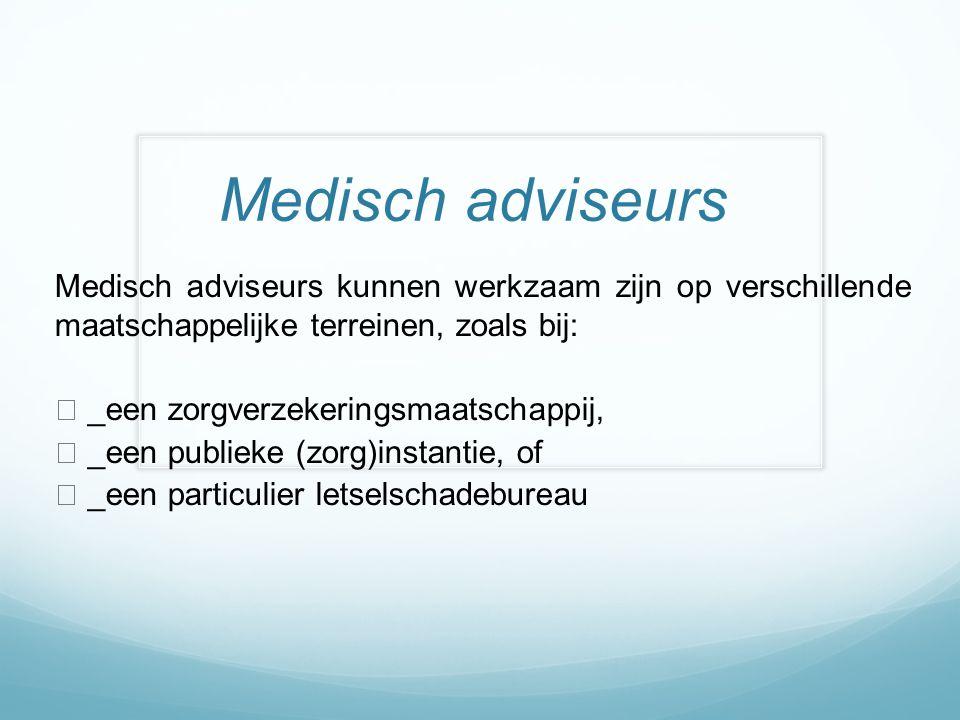 Medisch adviseurs Medisch adviseurs kunnen werkzaam zijn op verschillende maatschappelijke terreinen, zoals bij: