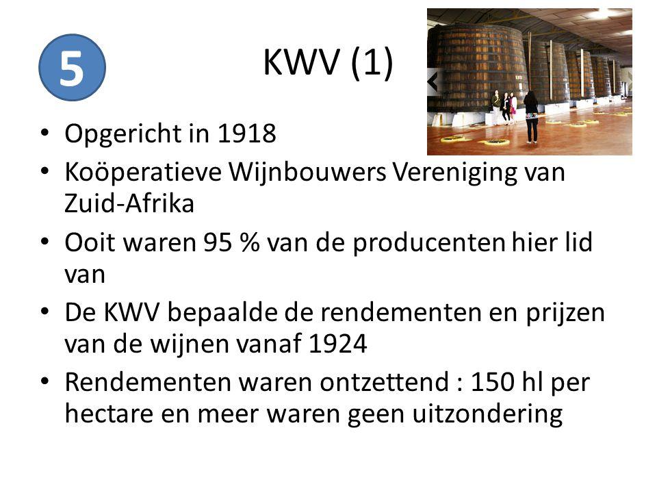 KWV (1) 5. Opgericht in 1918. Koöperatieve Wijnbouwers Vereniging van Zuid-Afrika. Ooit waren 95 % van de producenten hier lid van.