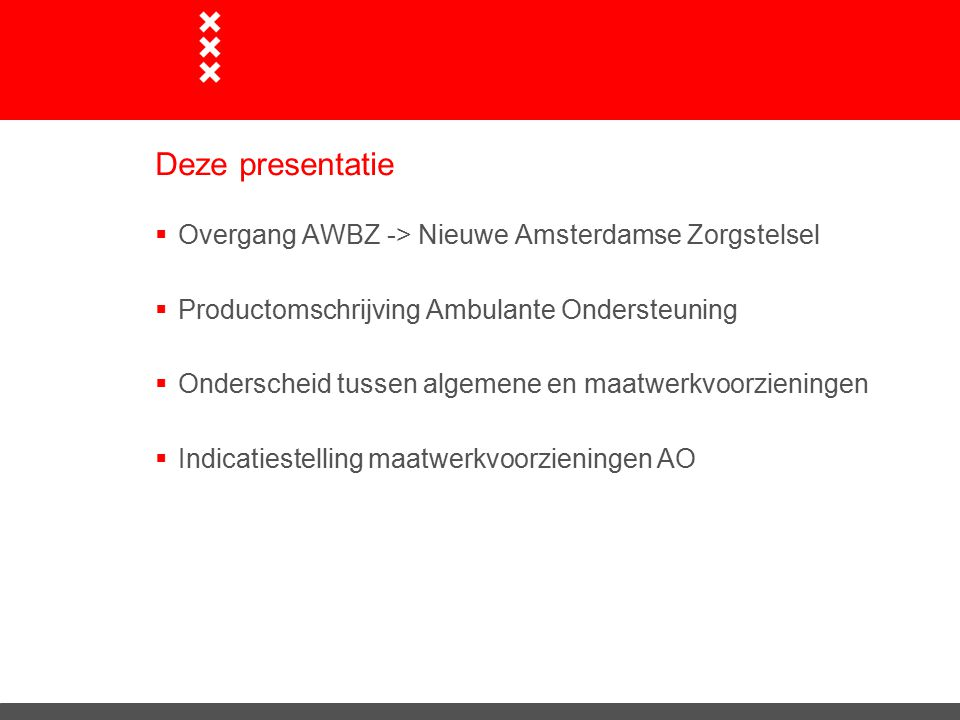 Deze presentatie Overgang AWBZ -> Nieuwe Amsterdamse Zorgstelsel