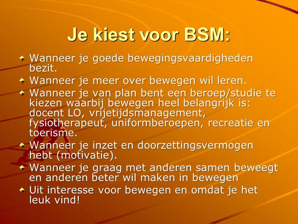 Je kiest voor BSM: Wanneer je goede bewegingsvaardigheden bezit.