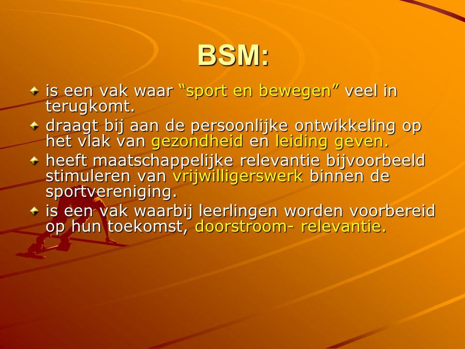 BSM: is een vak waar sport en bewegen veel in terugkomt.