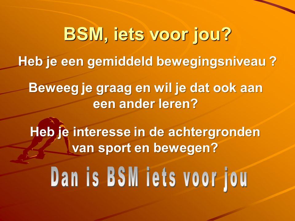 BSM, iets voor jou Dan is BSM iets voor jou