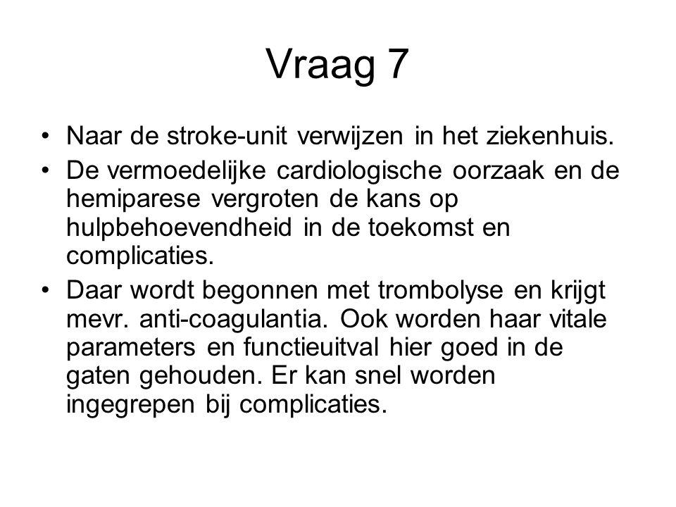 Vraag 7 Naar de stroke-unit verwijzen in het ziekenhuis.
