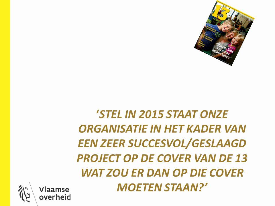 'Stel in 2015 staat onze organisatie in het kader van een zeer succesvol/geslaagd project op de cover van de 13 wat zou er dan op die cover moeten staan '