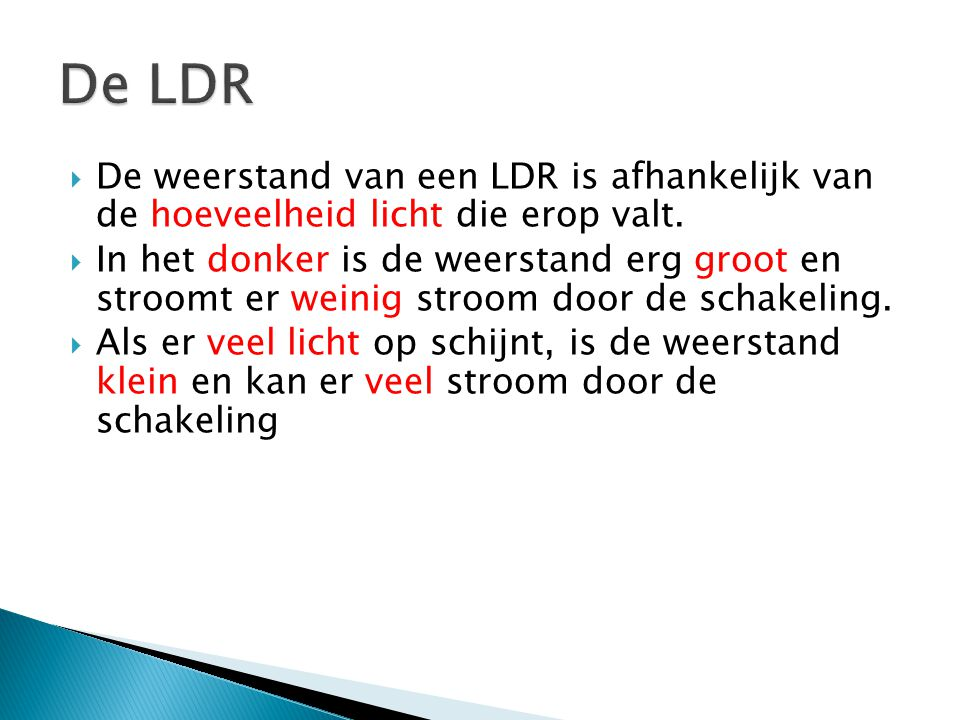 De LDR De weerstand van een LDR is afhankelijk van de hoeveelheid licht die erop valt.