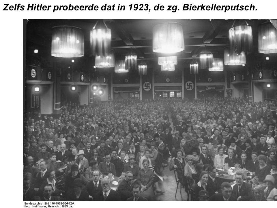 Zelfs Hitler probeerde dat in 1923, de zg. Bierkellerputsch.