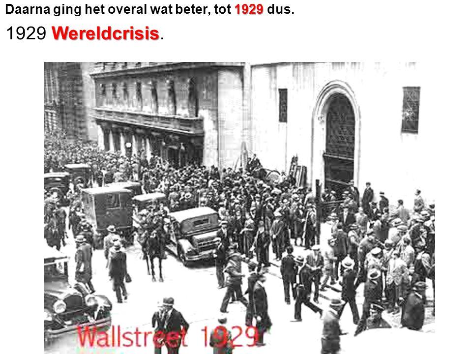 Daarna ging het overal wat beter, tot 1929 dus.