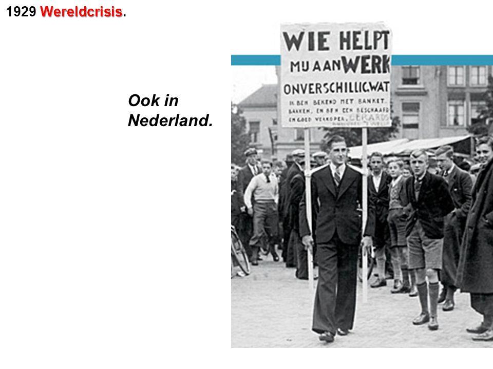 1929 Wereldcrisis. Ook in Nederland.
