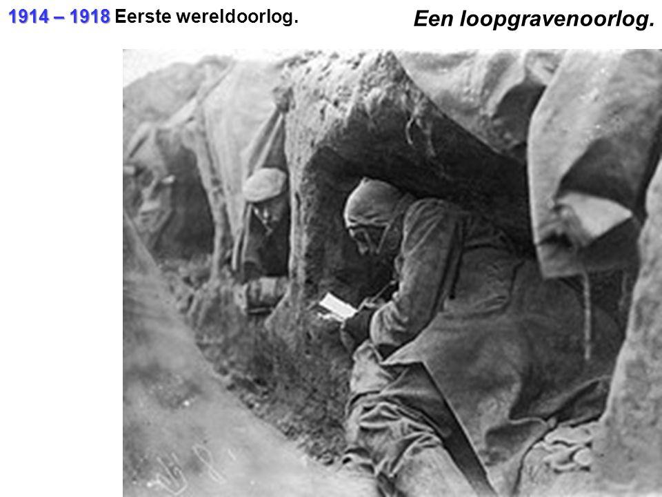 1914 – 1918 Eerste wereldoorlog. Een loopgravenoorlog.