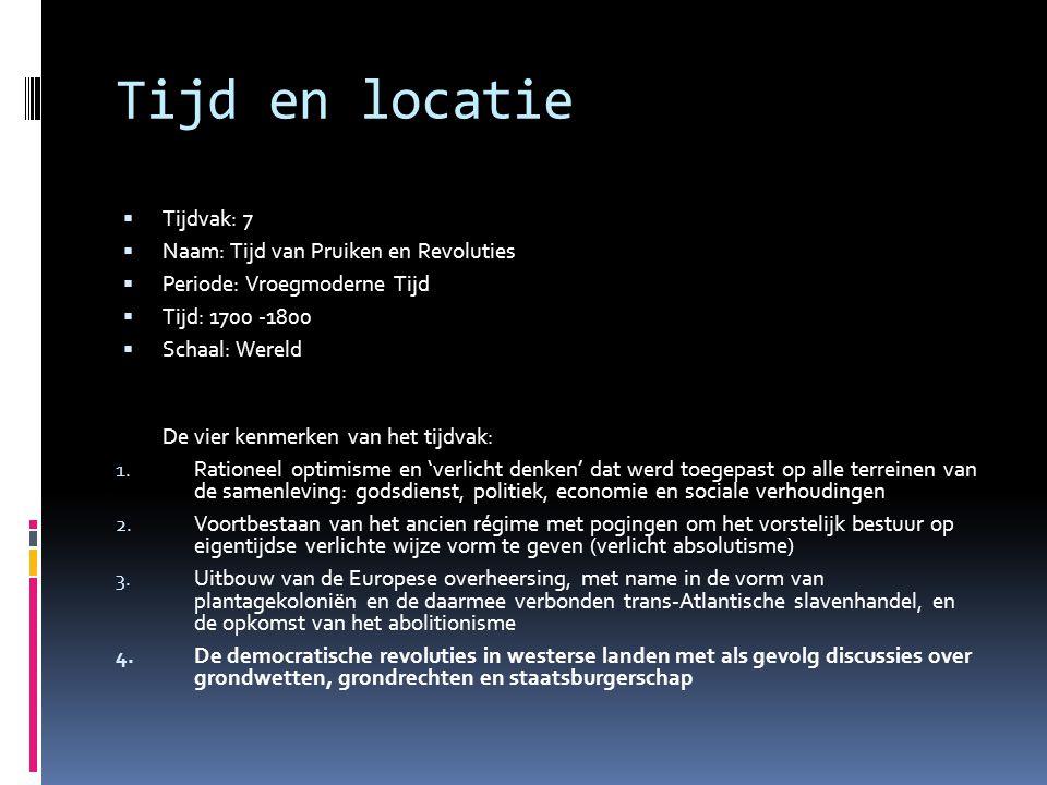 Tijd en locatie Tijdvak: 7 Naam: Tijd van Pruiken en Revoluties