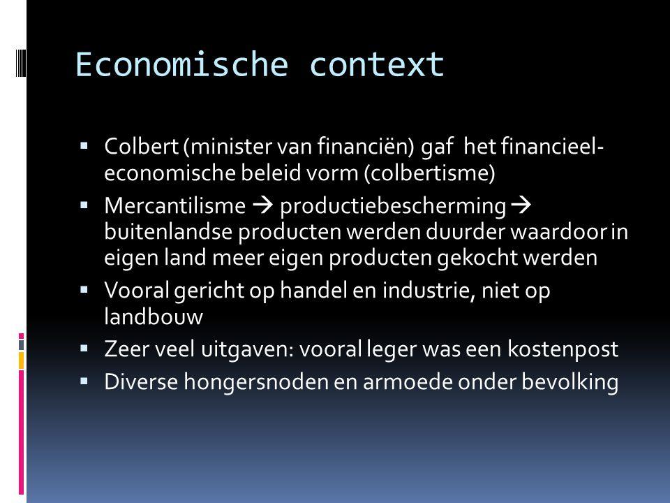 Economische context Colbert (minister van financiën) gaf het financieel- economische beleid vorm (colbertisme)