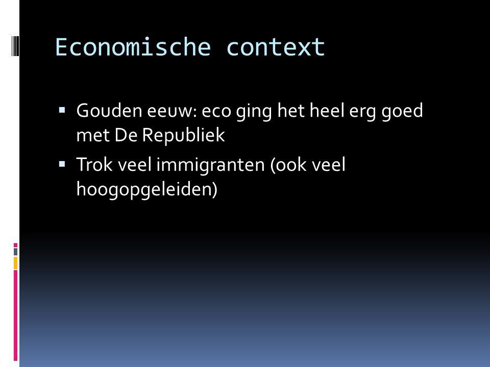 Economische context Gouden eeuw: eco ging het heel erg goed met De Republiek.