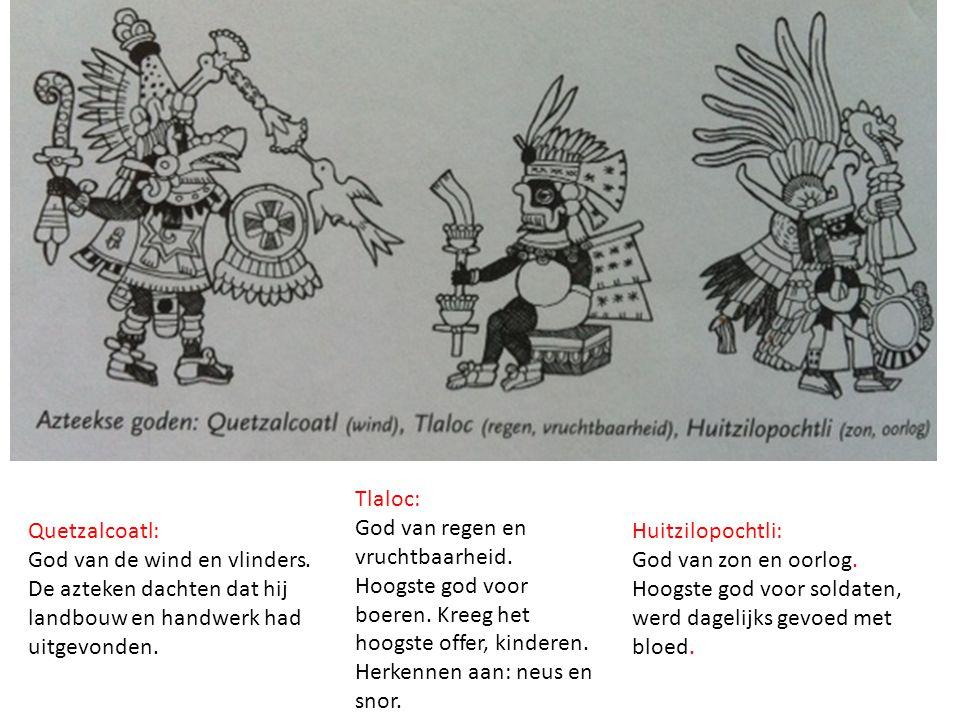 Tlaloc: God van regen en vruchtbaarheid. Hoogste god voor boeren. Kreeg het hoogste offer, kinderen. Herkennen aan: neus en snor.