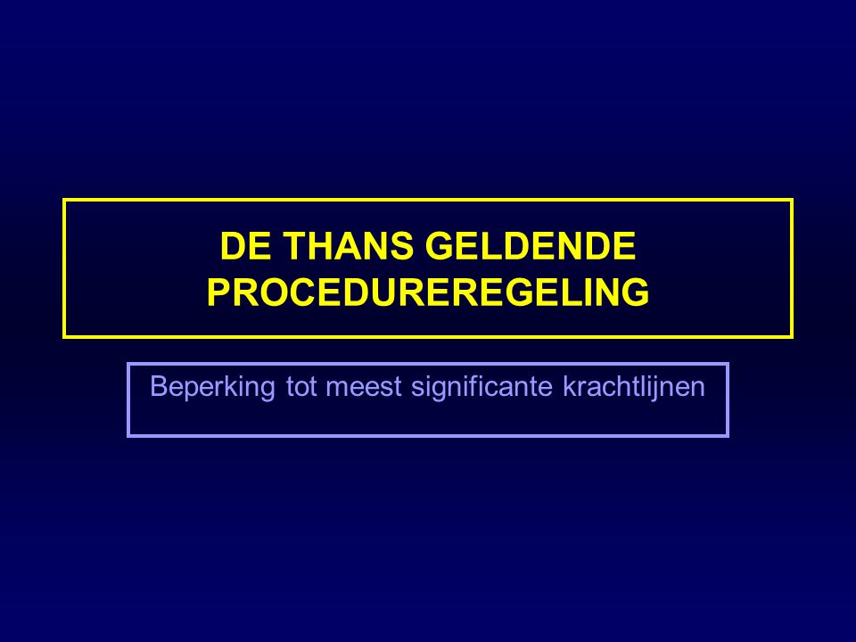 DE THANS GELDENDE PROCEDUREREGELING