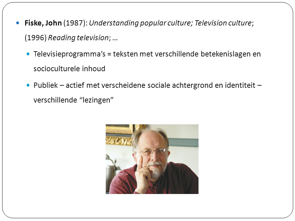 Fiske, John (1987): Understanding popular culture; Television culture; (1996) Reading television; …