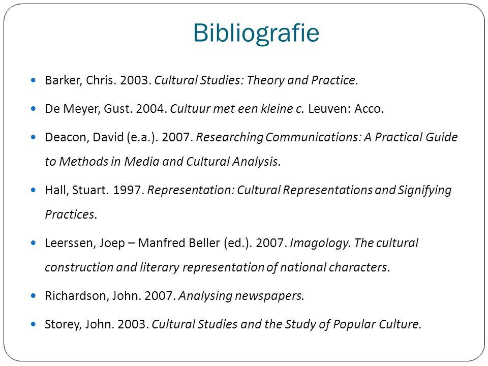 Bibliografie Barker, Chris. 2003. Cultural Studies: Theory and Practice. De Meyer, Gust. 2004. Cultuur met een kleine c. Leuven: Acco.