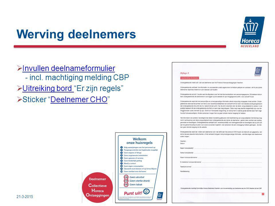 Werving deelnemers Invullen deelnameformulier - incl. machtiging melding CBP. Uitreiking bord Er zijn regels
