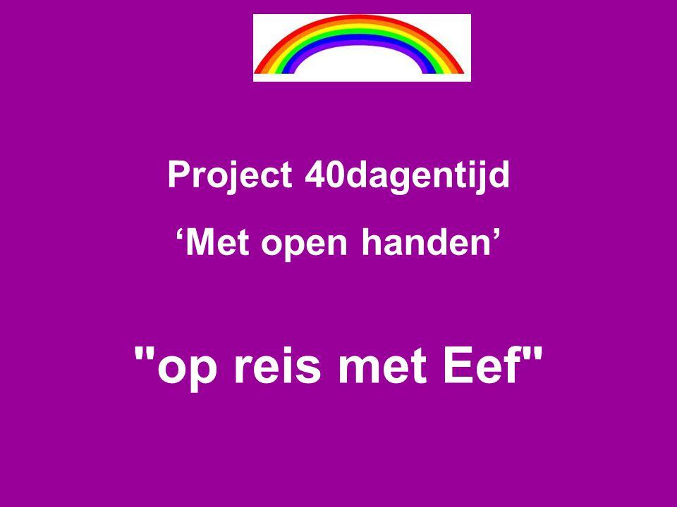 Project 40dagentijd 'Met open handen' op reis met Eef