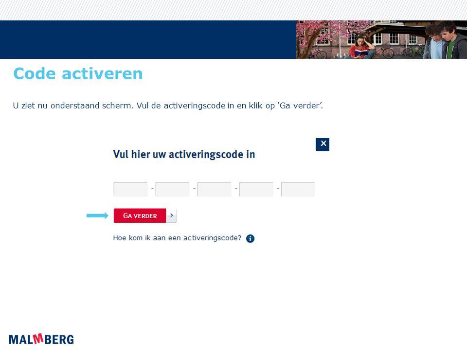 Code activeren U ziet nu onderstaand scherm. Vul de activeringscode in en klik op 'Ga verder'.