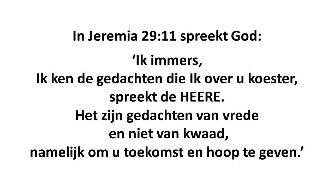 In Jeremia 29:11 spreekt God: 'Ik immers,