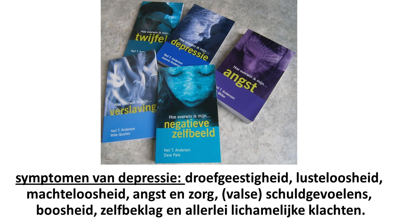 symptomen van depressie: droefgeestigheid, lusteloosheid, machteloosheid, angst en zorg, (valse) schuldgevoelens, boosheid, zelfbeklag en allerlei lichamelijke klachten.