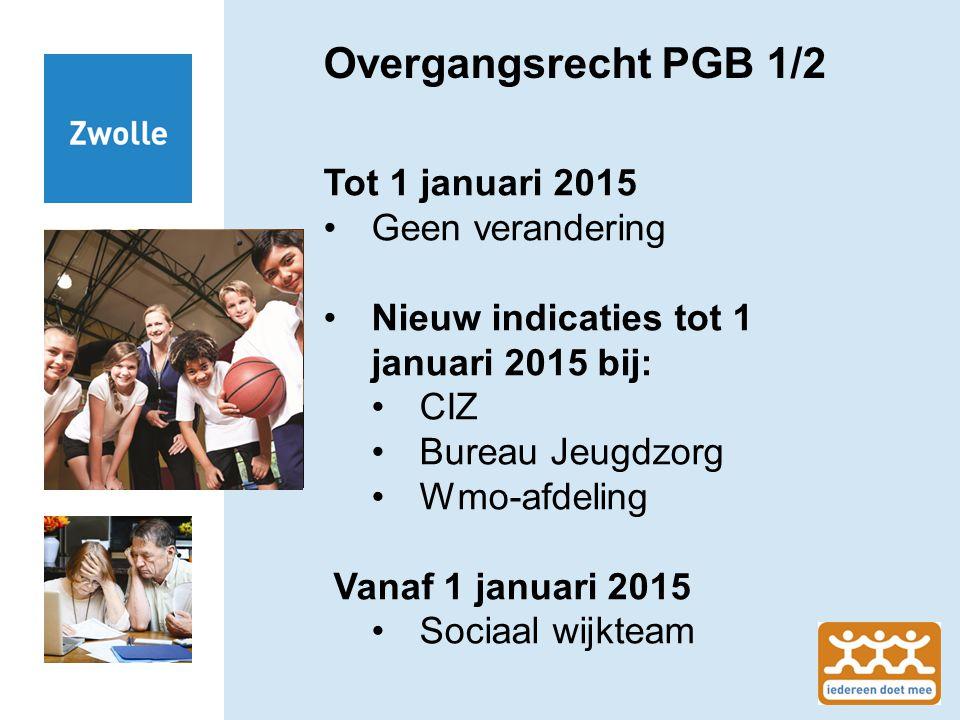 Overgangsrecht PGB 1/2 Tot 1 januari 2015 Geen verandering