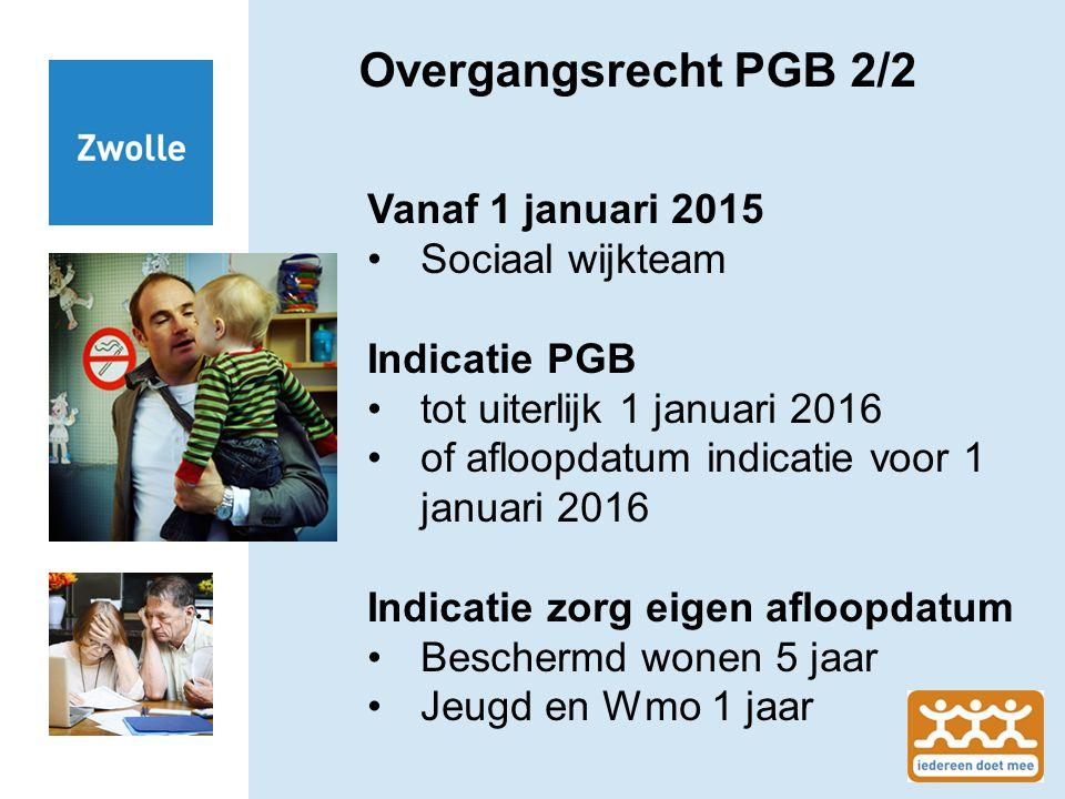 Overgangsrecht PGB 2/2 Vanaf 1 januari 2015 Sociaal wijkteam