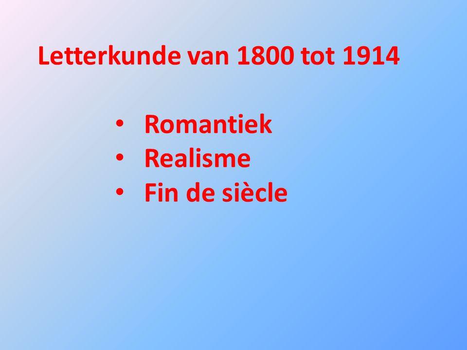 Letterkunde van 1800 tot 1914 Romantiek Realisme Fin de siècle