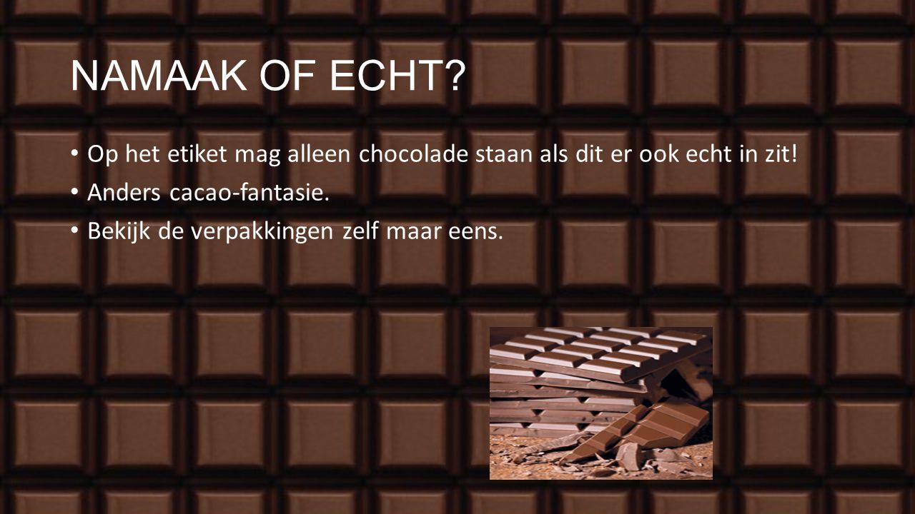 NAMAAK OF ECHT Op het etiket mag alleen chocolade staan als dit er ook echt in zit! Anders cacao-fantasie.