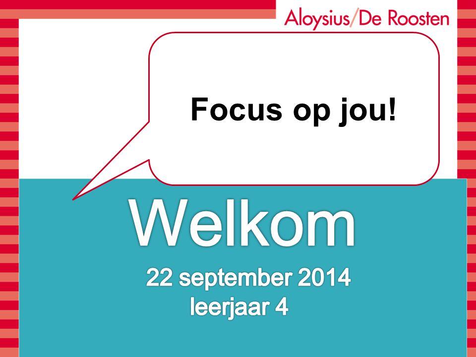 Focus op jou! Welkom 22 september 2014 leerjaar 4
