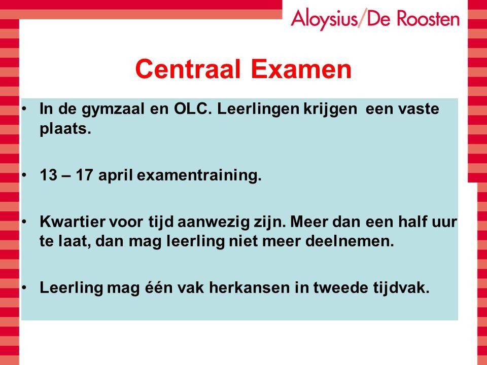 Centraal Examen In de gymzaal en OLC. Leerlingen krijgen een vaste plaats. 13 – 17 april examentraining.