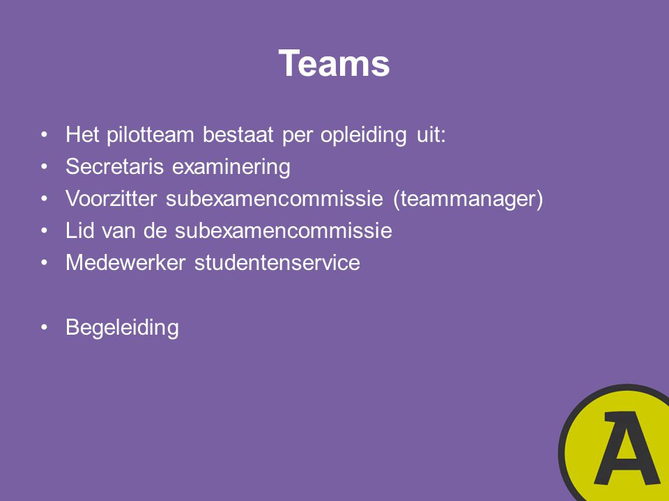 Teams Het pilotteam bestaat per opleiding uit: Secretaris examinering