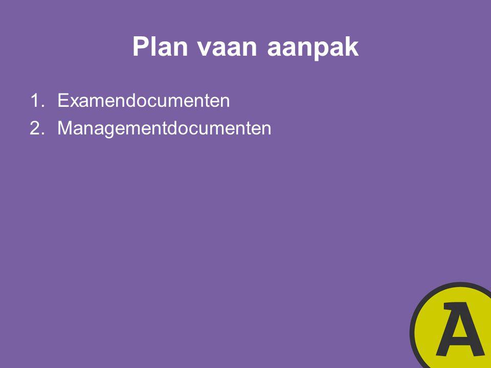 Plan vaan aanpak Examendocumenten Managementdocumenten